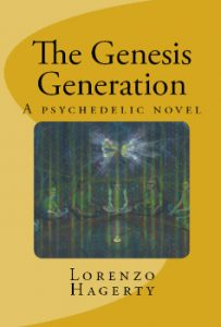 The Genesis Generation: A Psychedelic Novel by Lorenzo Hagerty
